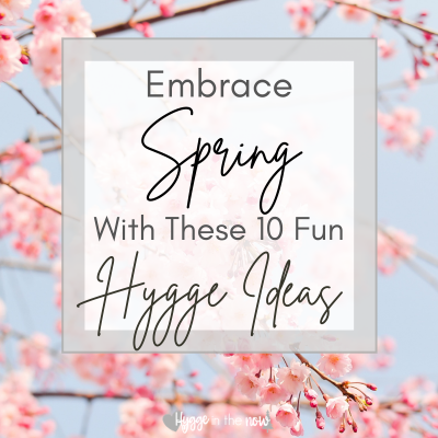 Embrace Spring With These 10 Fun Hygge Ideas